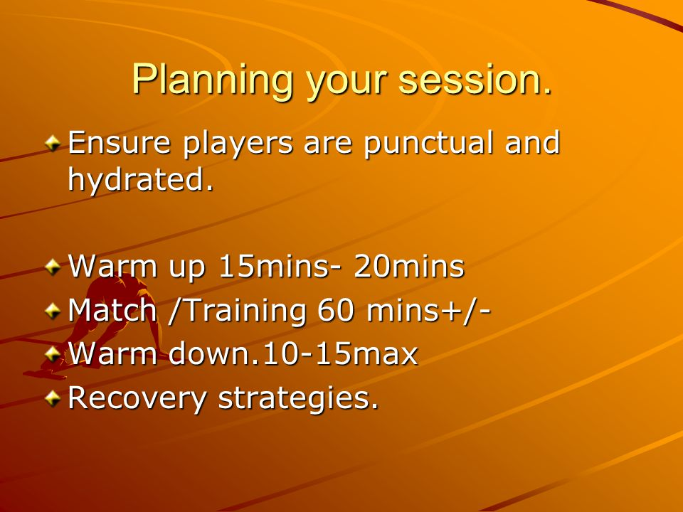 Planning your session. Ensure players are punctual and hydrated.