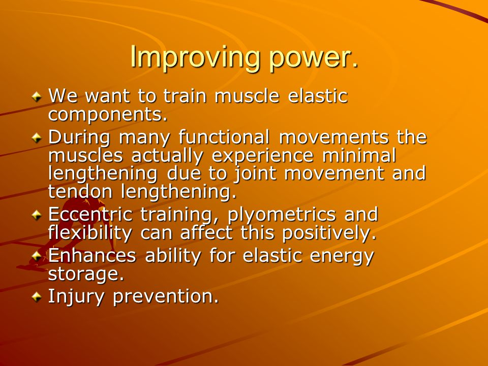 Improving power. We want to train muscle elastic components.