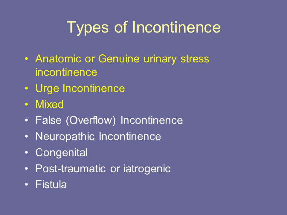 Types of Incontinence Anatomic or Genuine urinary stress incontinence