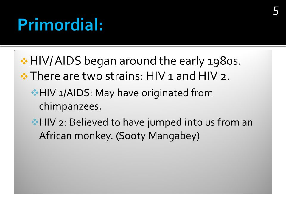 Primordial: HIV/ AIDS began around the early 1980s.
