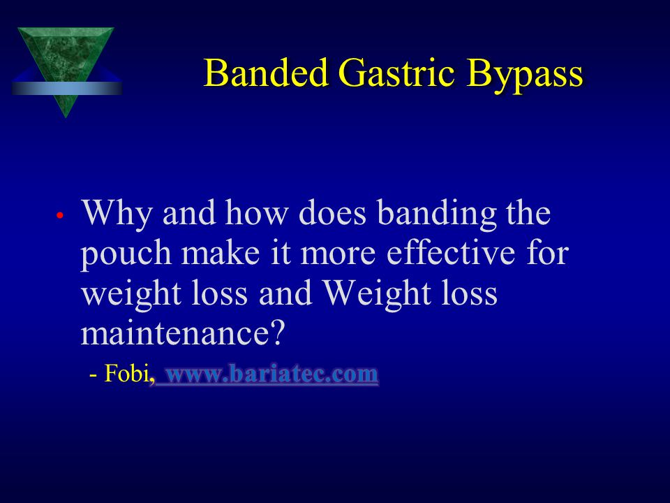 Banded Gastric Bypass Why and how does banding the pouch make it more effective for weight loss and Weight loss maintenance