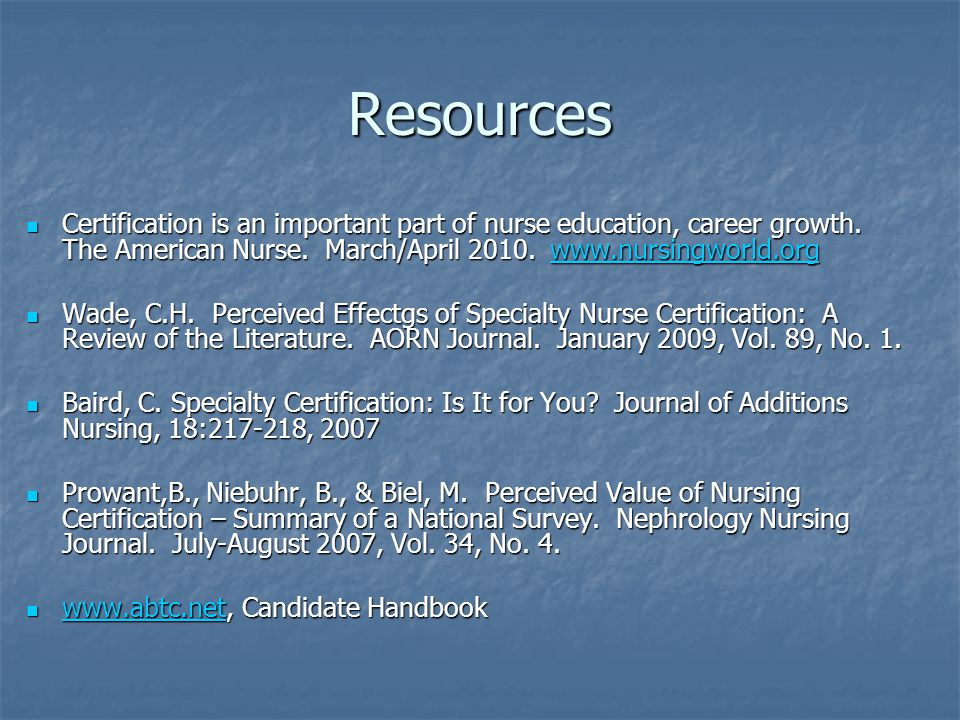 Resources Certification is an important part of nurse education, career growth. The American Nurse. March/April 2010. www.nursingworld.org.