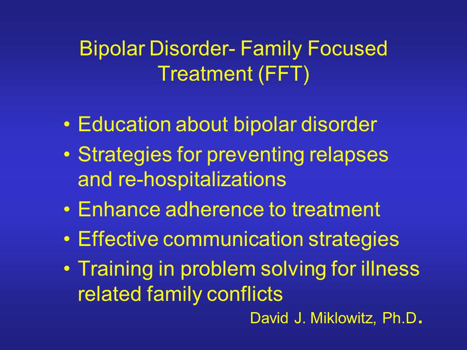 Bipolar Disorder- Family Focused Treatment (FFT)