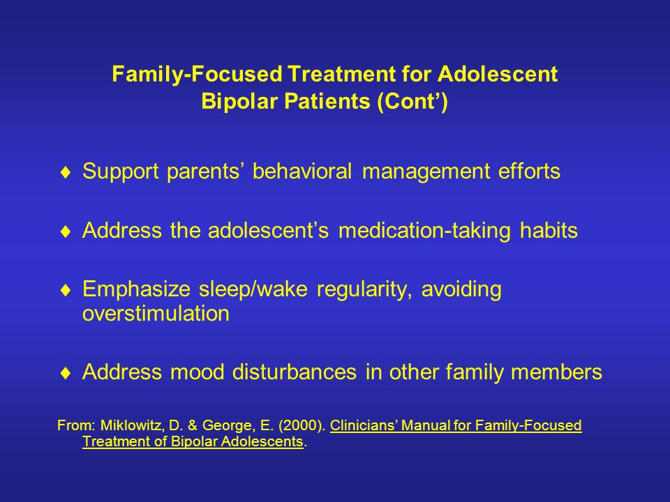 Family-Focused Treatment for Adolescent Bipolar Patients (Cont')
