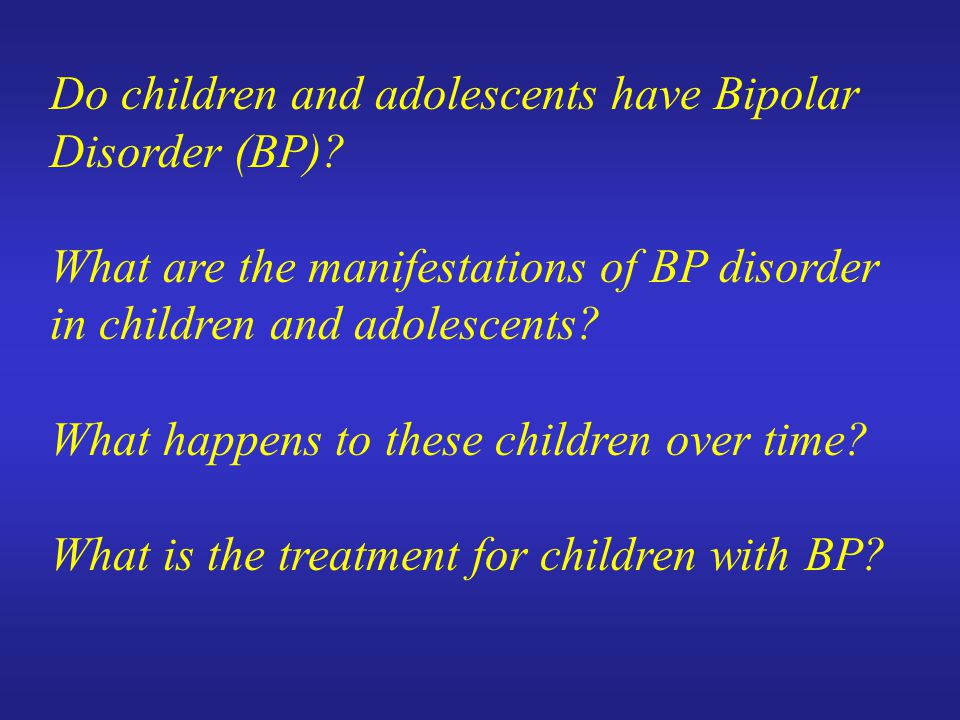 Do children and adolescents have Bipolar Disorder (BP)