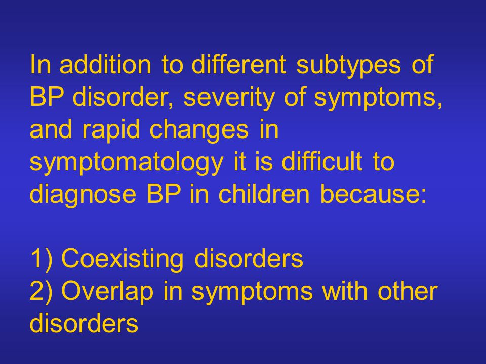 In addition to different subtypes of BP disorder, severity of symptoms, and rapid changes in symptomatology it is difficult to diagnose BP in children because: