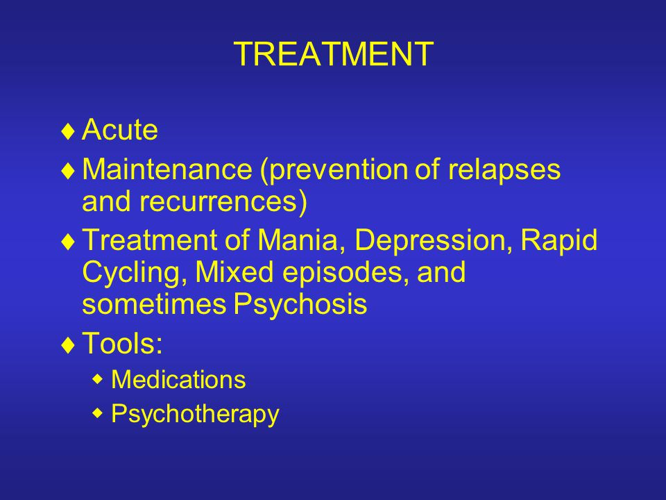 TREATMENT Acute Maintenance (prevention of relapses and recurrences)