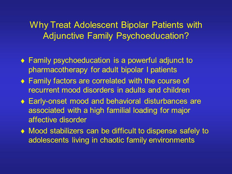 Why Treat Adolescent Bipolar Patients with Adjunctive Family Psychoeducation
