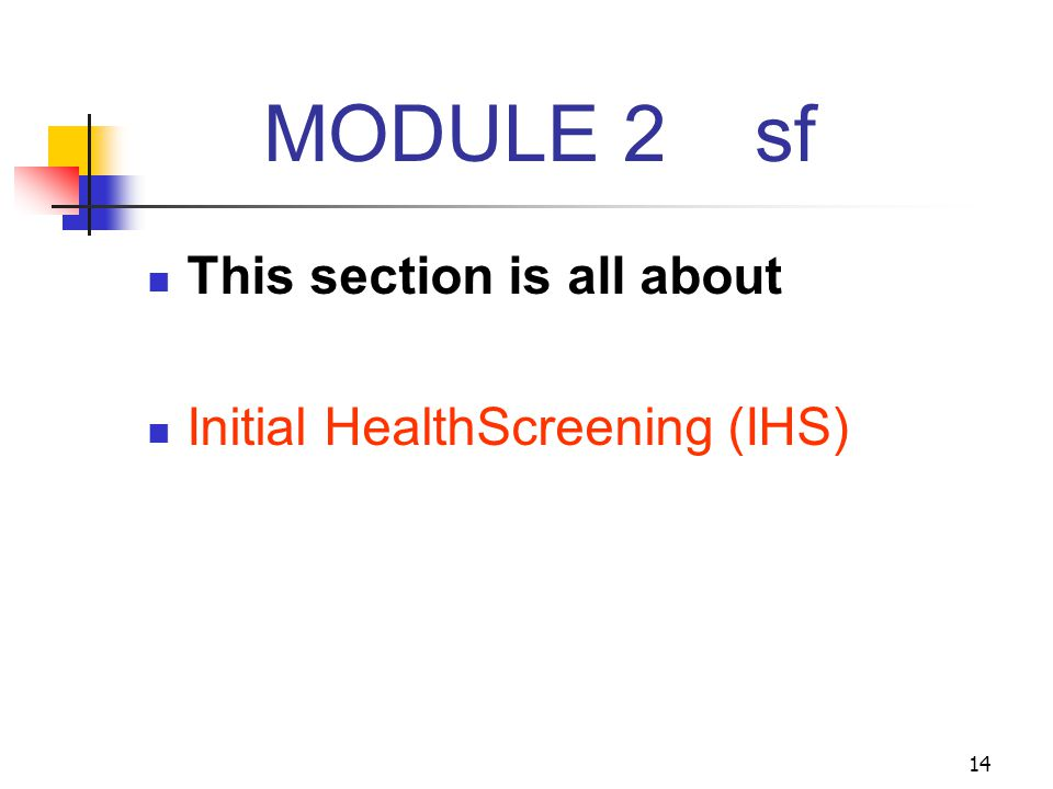 MODULE 2 sf This section is all about Initial HealthScreening (IHS)