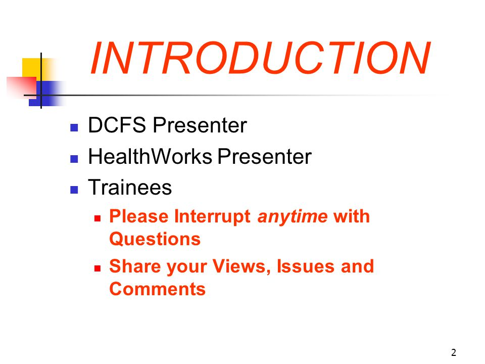 INTRODUCTION DCFS Presenter HealthWorks Presenter Trainees