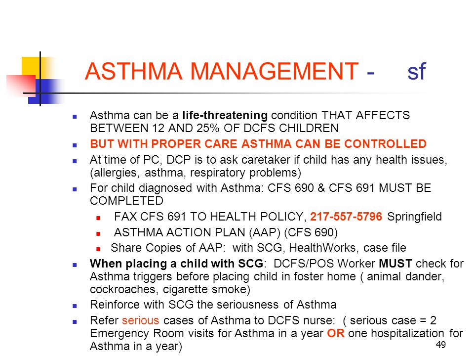 ASTHMA MANAGEMENT - sf Asthma can be a life-threatening condition THAT AFFECTS BETWEEN 12 AND 25% OF DCFS CHILDREN.