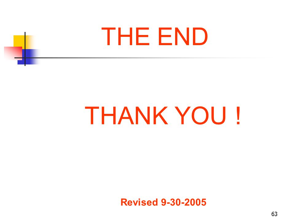 THE END THANK YOU ! Revised 9-30-2005