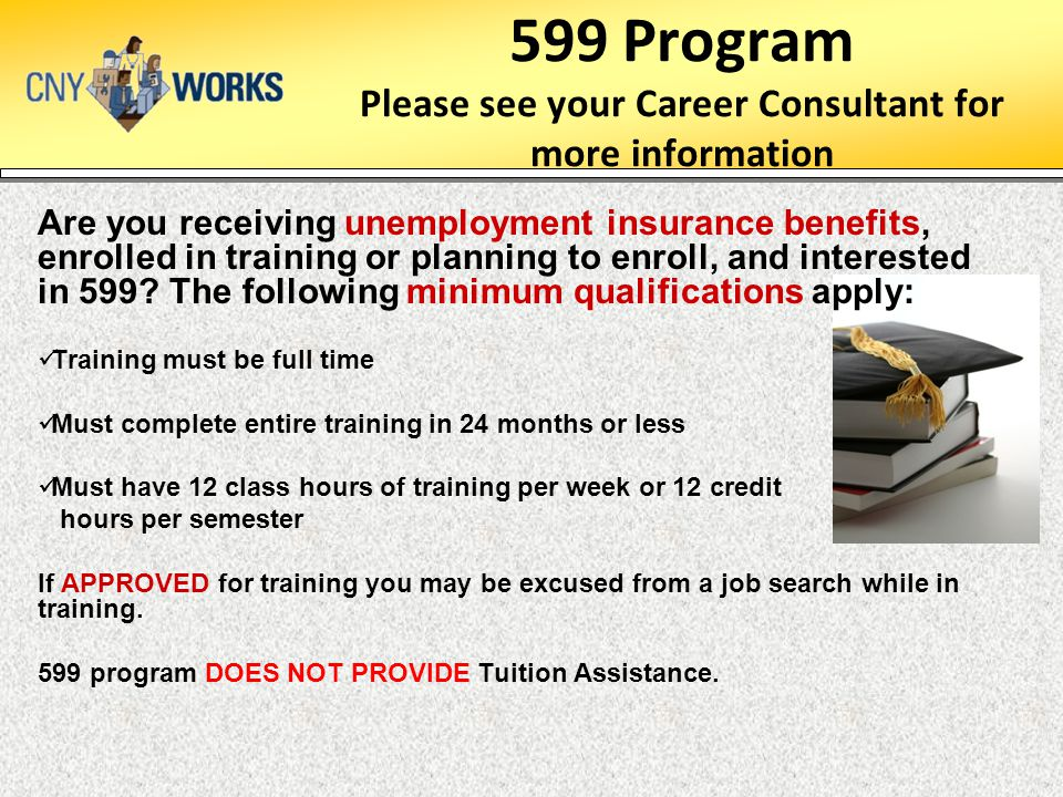 599 Program Please see your Career Consultant for more information