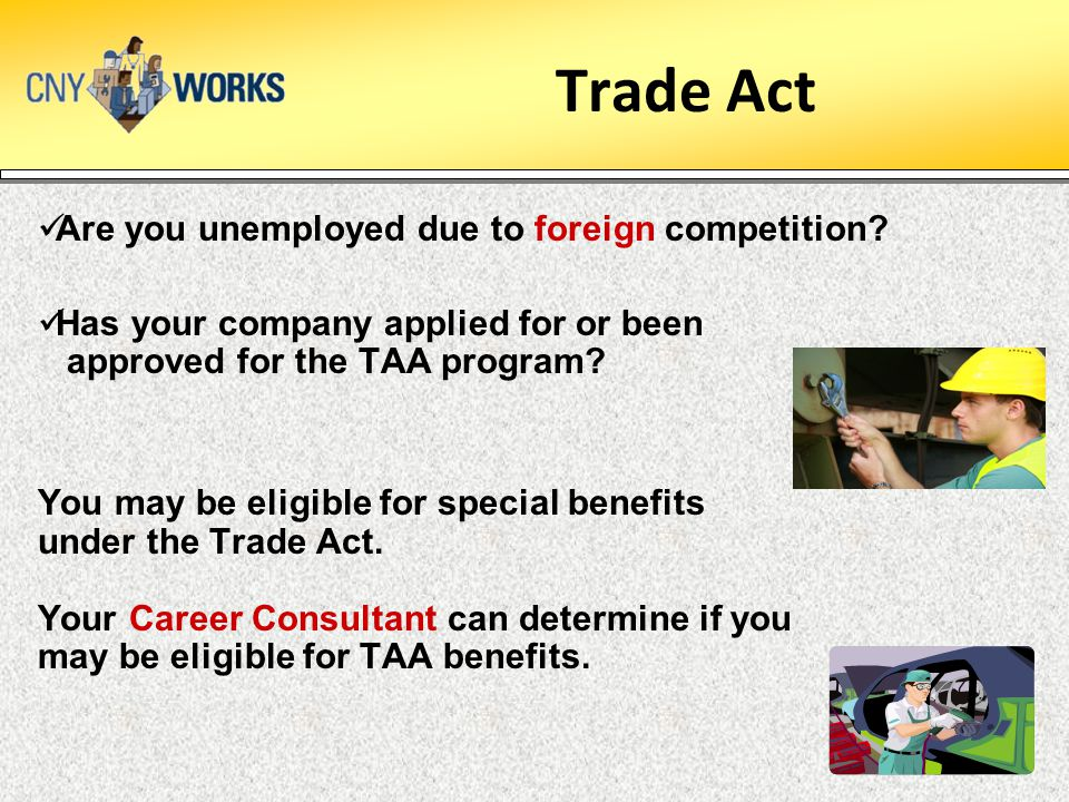 Trade Act Are you unemployed due to foreign competition