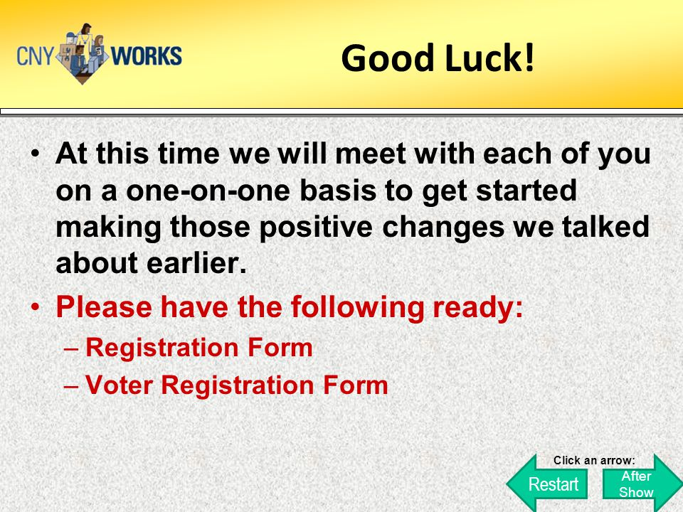 Good Luck! At this time we will meet with each of you on a one-on-one basis to get started making those positive changes we talked about earlier.