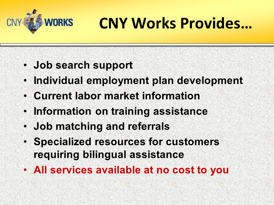 CNY Works Provides… Job search support