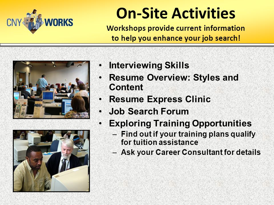 On-Site Activities Workshops provide current information to help you enhance your job search!