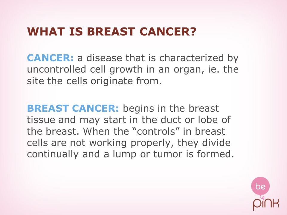 WHAT IS BREAST CANCER CANCER: a disease that is characterized by uncontrolled cell growth in an organ, ie. the site the cells originate from.