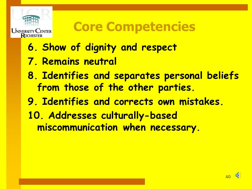Core Competencies 6. Show of dignity and respect 7. Remains neutral