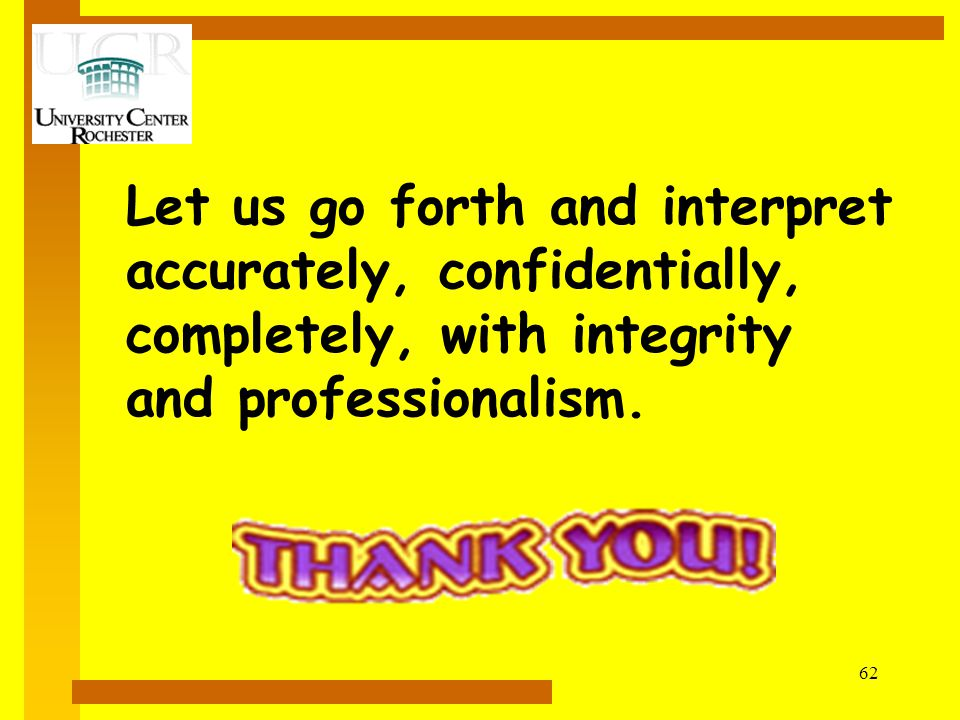 Let us go forth and interpret accurately, confidentially, completely, with integrity and professionalism.