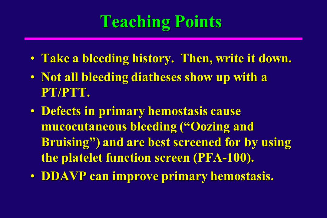 Teaching Points Take a bleeding history. Then, write it down.