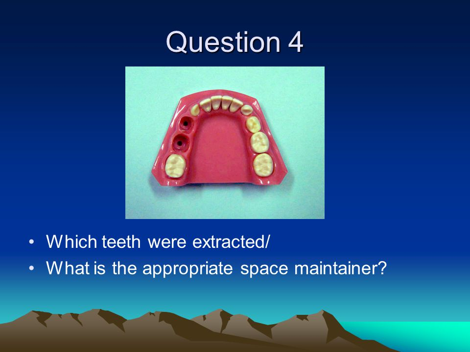 Question 4 Which teeth were extracted/
