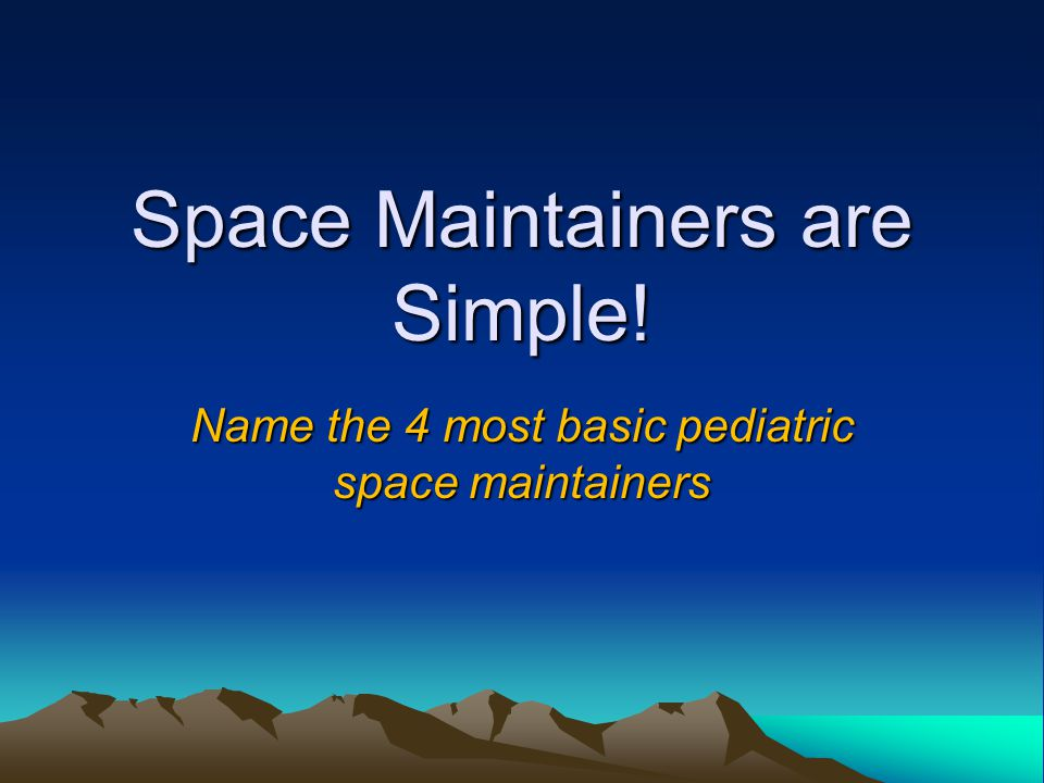 Space Maintainers are Simple!