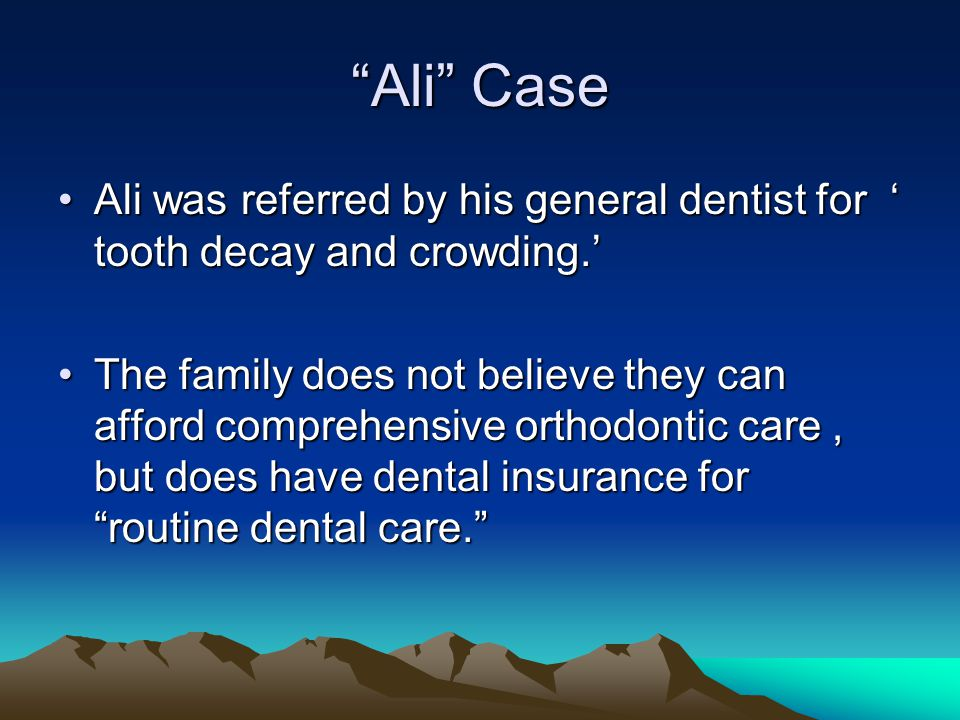 Ali Case Ali was referred by his general dentist for ' tooth decay and crowding.'