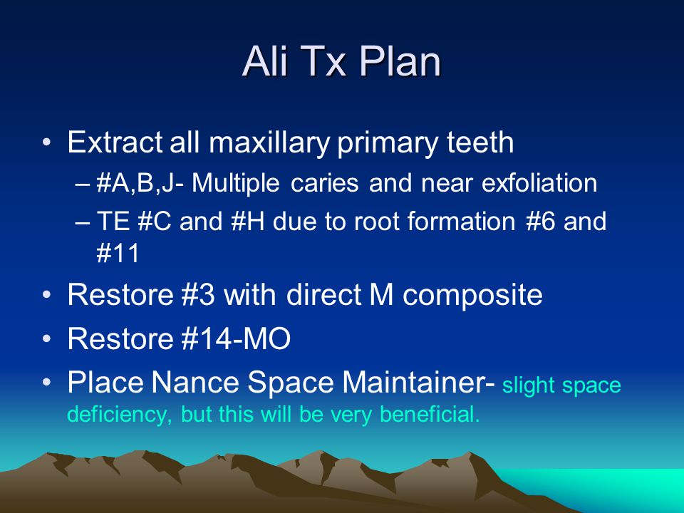 Ali Tx Plan Extract all maxillary primary teeth