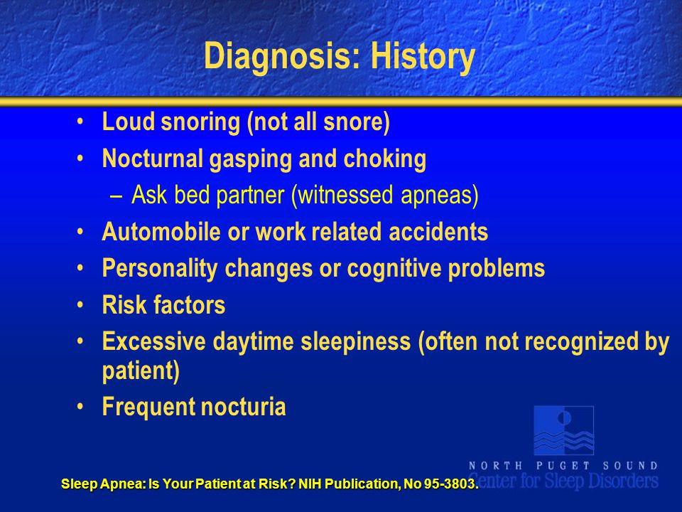 Diagnosis: History Loud snoring (not all snore)