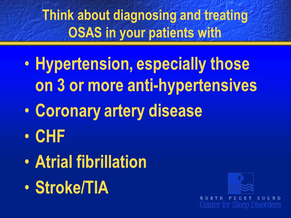 Think about diagnosing and treating OSAS in your patients with