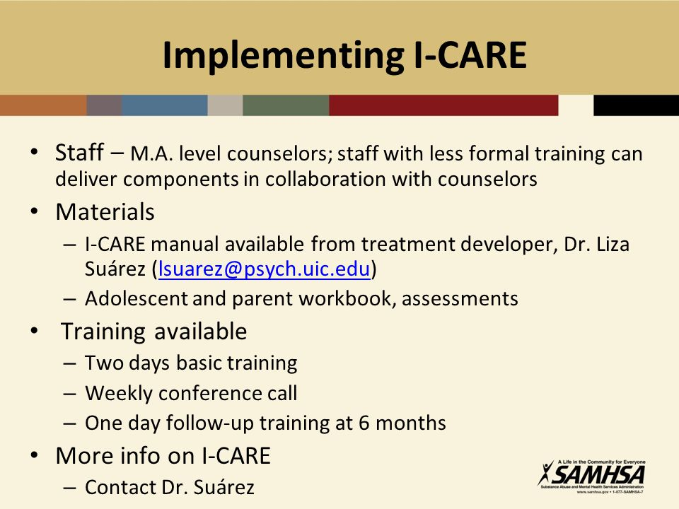Implementing I-CARE Staff – M.A. level counselors; staff with less formal training can deliver components in collaboration with counselors.