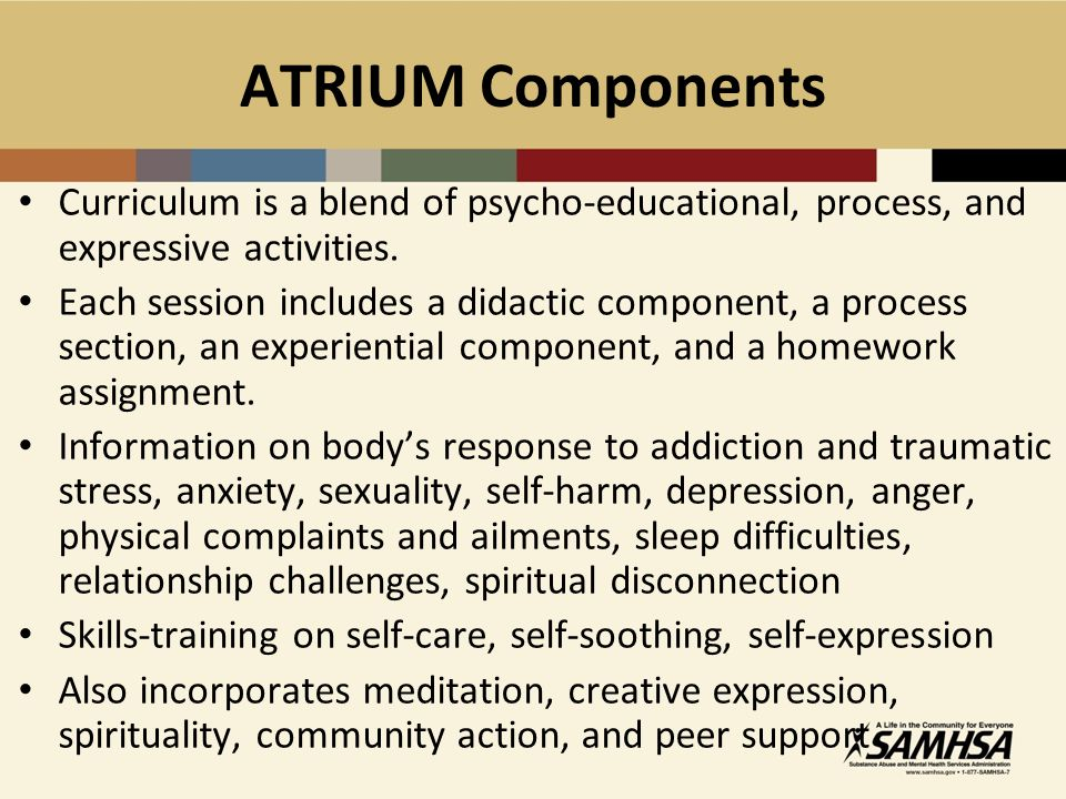 ATRIUM Components Curriculum is a blend of psycho-educational, process, and expressive activities.