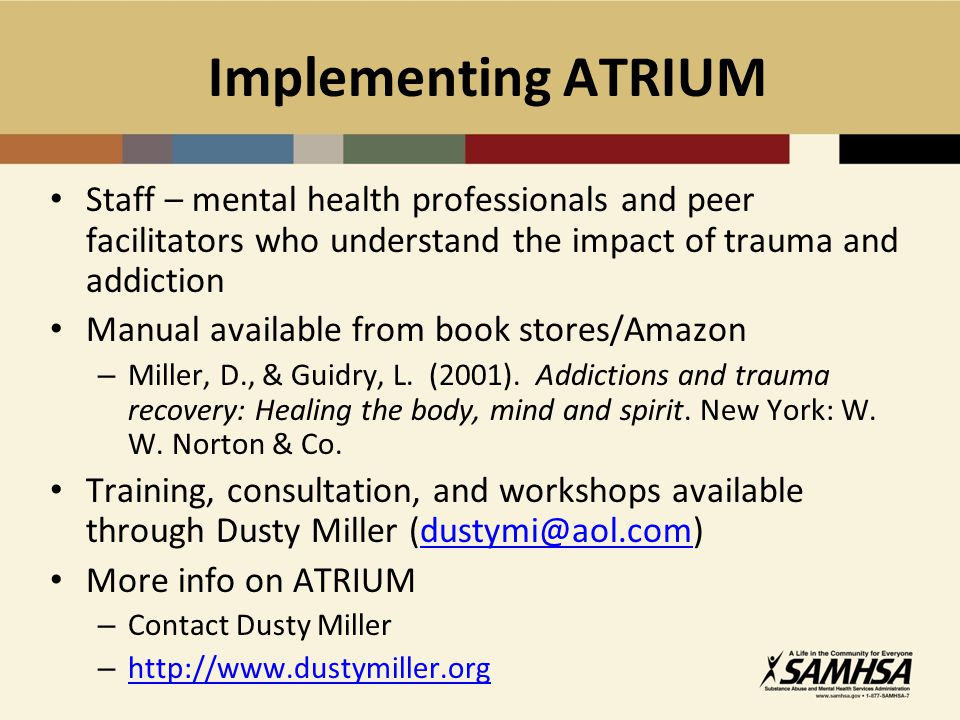 Implementing ATRIUM Staff – mental health professionals and peer facilitators who understand the impact of trauma and addiction.