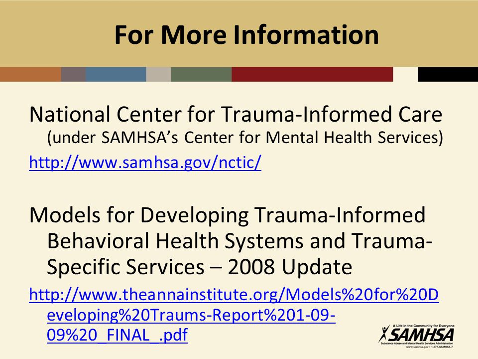 For More Information National Center for Trauma-Informed Care (under SAMHSA's Center for Mental Health Services)