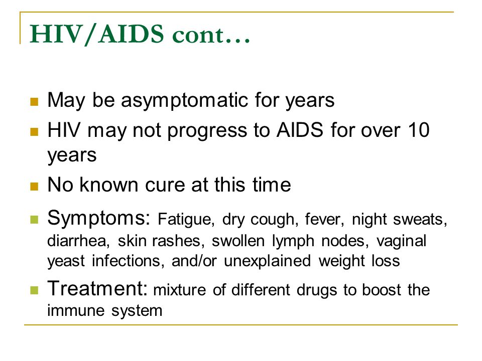 HIV/AIDS cont… May be asymptomatic for years