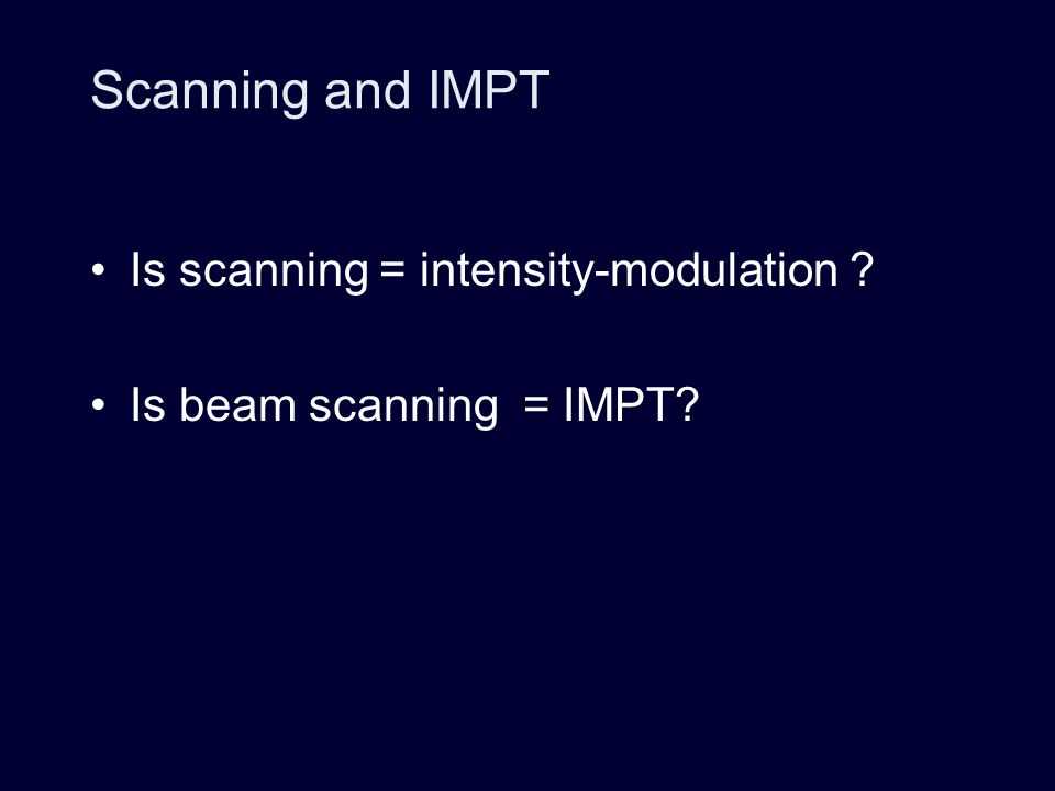 Scanning and IMPT Is scanning = intensity-modulation