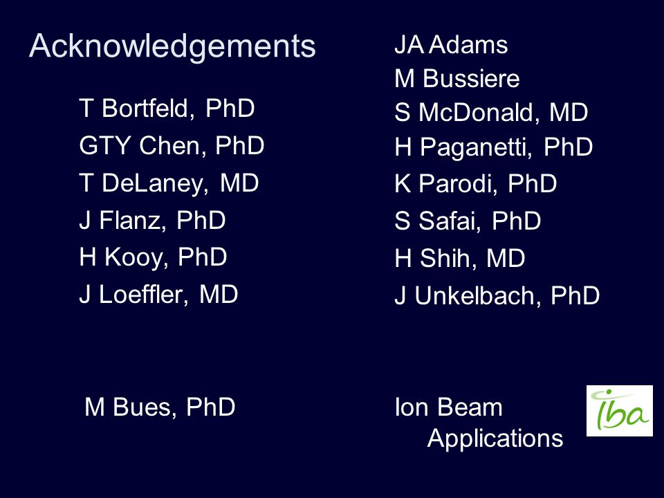 Acknowledgements JA Adams M Bussiere S McDonald, MD H Paganetti, PhD