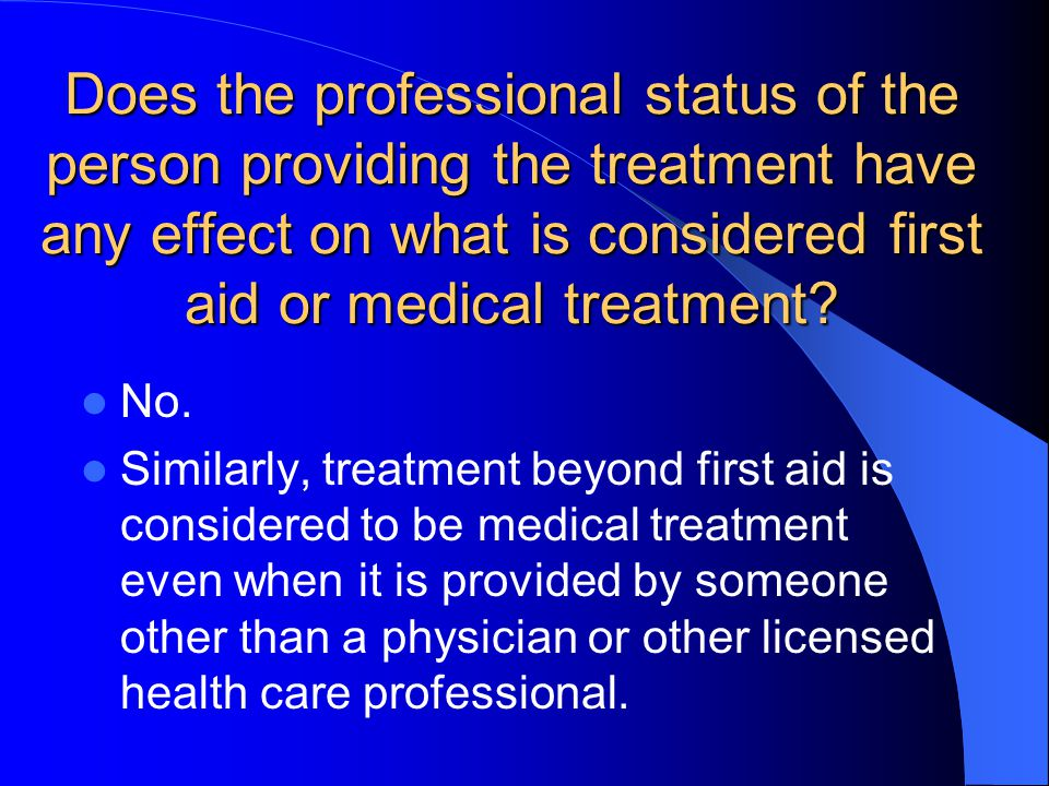 Does the professional status of the person providing the treatment have any effect on what is considered first aid or medical treatment