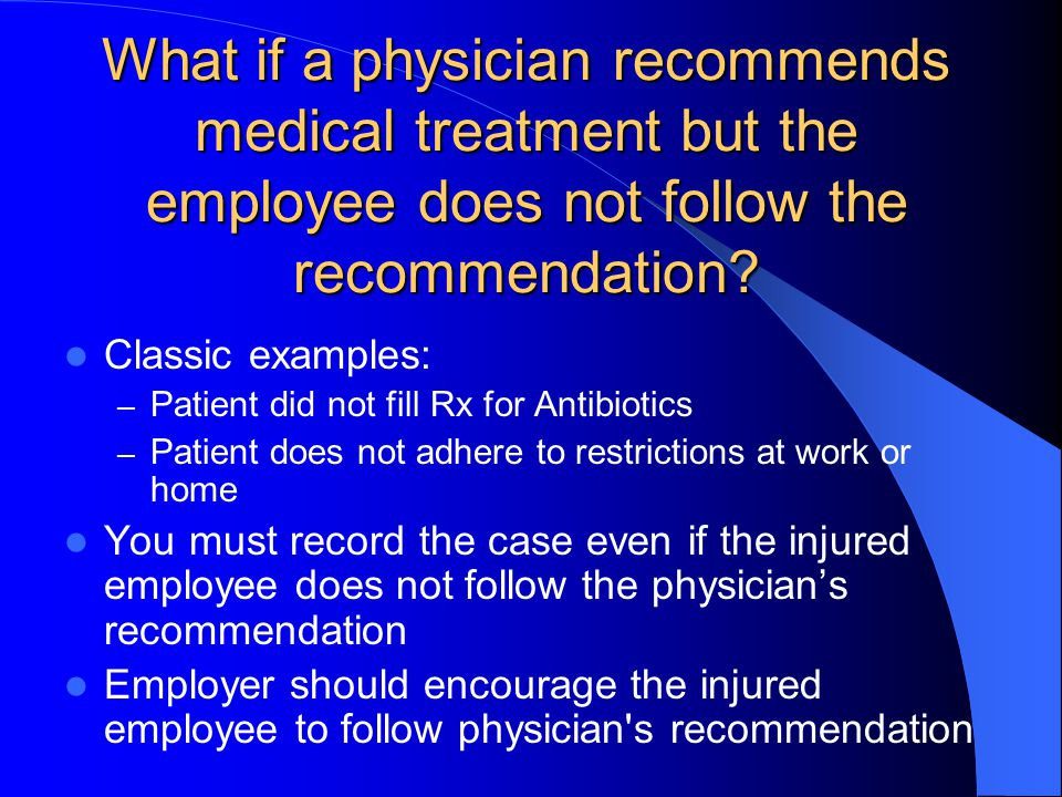What if a physician recommends medical treatment but the employee does not follow the recommendation