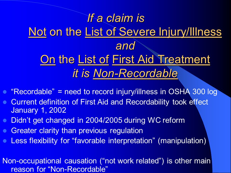 If a claim is Not on the List of Severe Injury/Illness and On the List of First Aid Treatment it is Non-Recordable