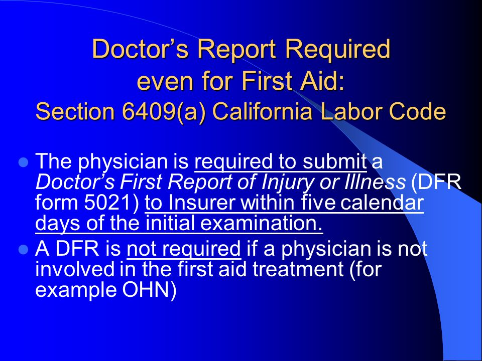 Doctor's Report Required even for First Aid: Section 6409(a) California Labor Code