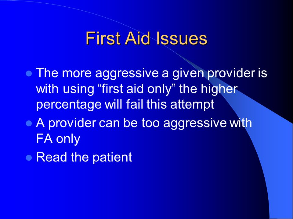 First Aid Issues The more aggressive a given provider is with using first aid only the higher percentage will fail this attempt.