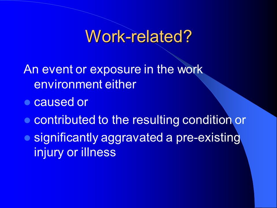 Work-related An event or exposure in the work environment either