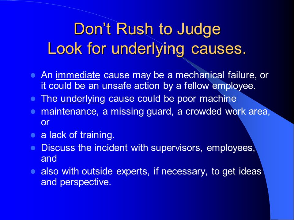 Don't Rush to Judge Look for underlying causes.