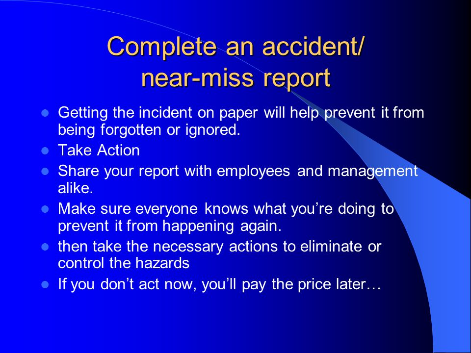 Complete an accident/ near-miss report