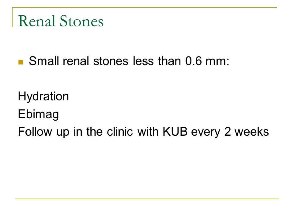 Renal Stones Small renal stones less than 0.6 mm: Hydration Ebimag