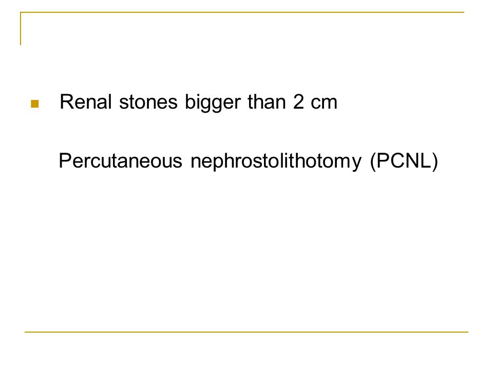 Renal stones bigger than 2 cm