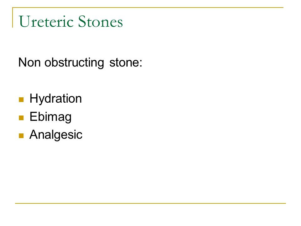 Ureteric Stones Non obstructing stone: Hydration Ebimag Analgesic