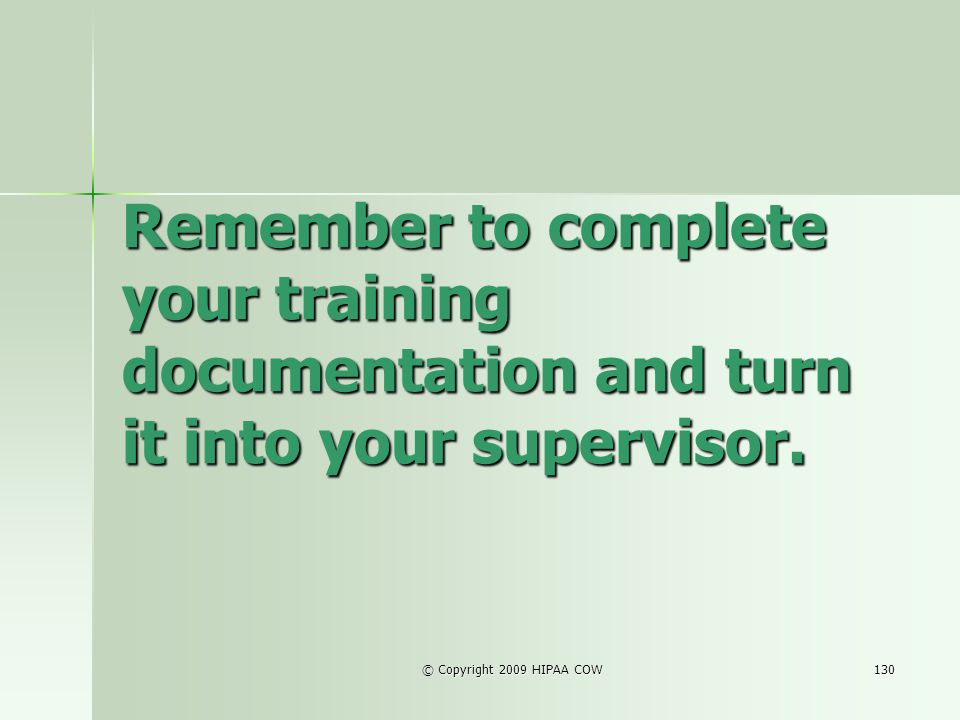 Remember to complete your training documentation and turn it into your supervisor.